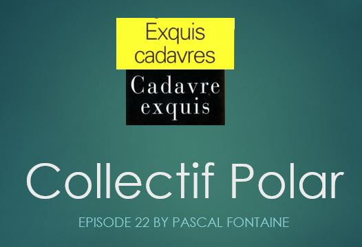 Exquis Cadavre Exquis. Episode 22 pascal